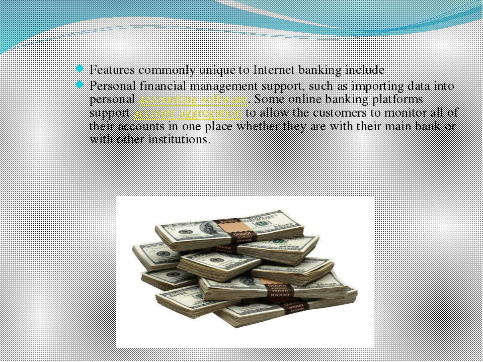 Features commonly unique to Internet banking include Personal financial manag...