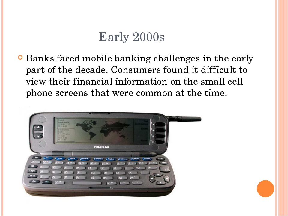 Early 2000s Banks faced mobile banking challenges in the early part of the de...