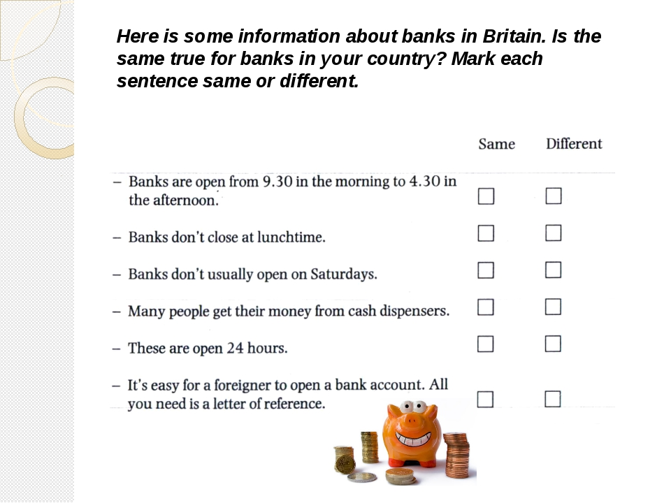 Here is some information about banks in Britain. Is the same true for banks i...