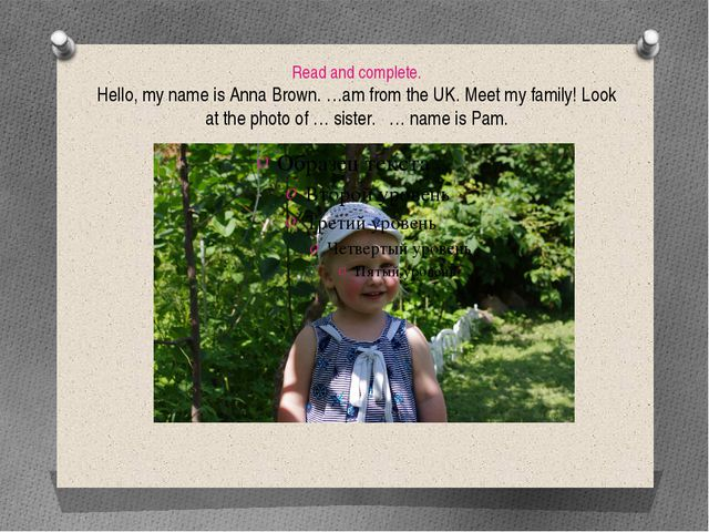 Read and complete. Hello, my name is Anna Brown. …am from the UK. Meet my fam...