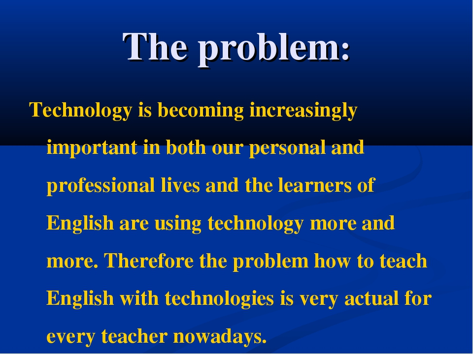 The problem: Technology is becoming increasingly important in both our person...