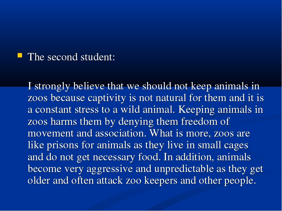 The second student: I strongly believe that we should not keep animals in zoo...