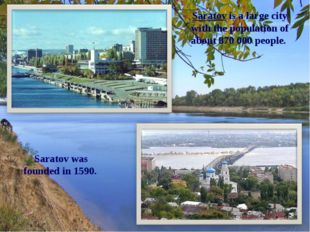 Saratov is a large city with the population of about 870 000 people. Saratov