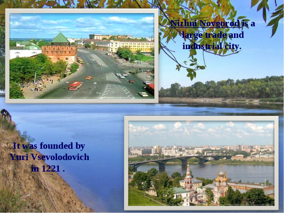 Nizhni Novgorod is a large trade and industrial city. It was founded by Yuri...