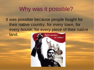 Why was it possible? It was possible because people fought for their native c