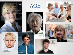 AGE 23 15 28 62 elderly old child teenager
