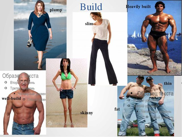 Build well-build fat thin plump slim skinny fat thin Heavily built
