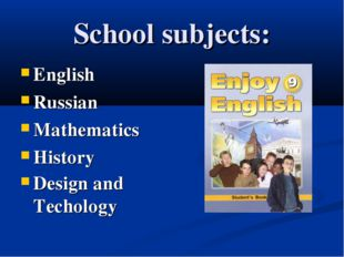 School subjects: English Russian Mathematics History Design and Techology