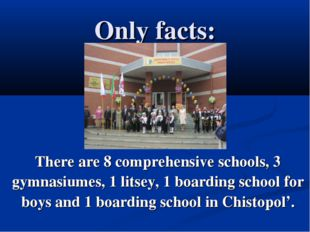 Only facts: There are 8 comprehensive schools, 3 gymnasiumes, 1 litsey, 1 boa