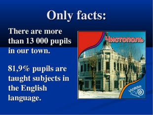 Only facts: There are more than 13 000 pupils in our town. 81,9% pupils are t