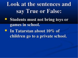 Look at the sentences and say True or False: Students must not bring toys or