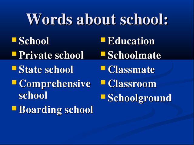 Words about school: School Private school State school Comprehensive school B...
