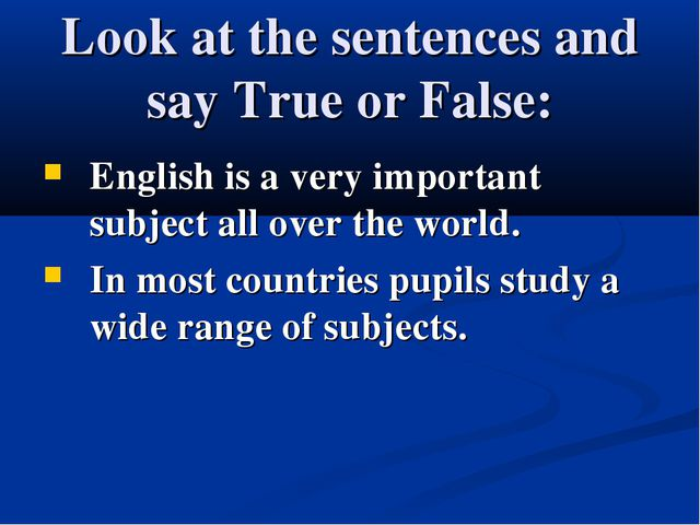 Look at the sentences and say True or False: English is a very important subj...