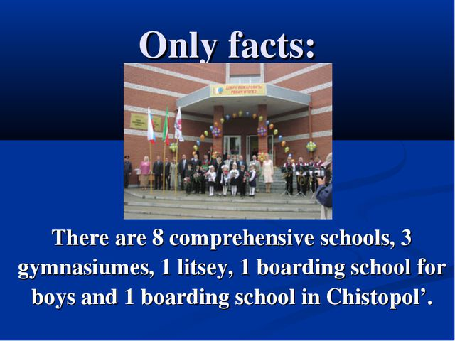 Only facts: There are 8 comprehensive schools, 3 gymnasiumes, 1 litsey, 1 boa...
