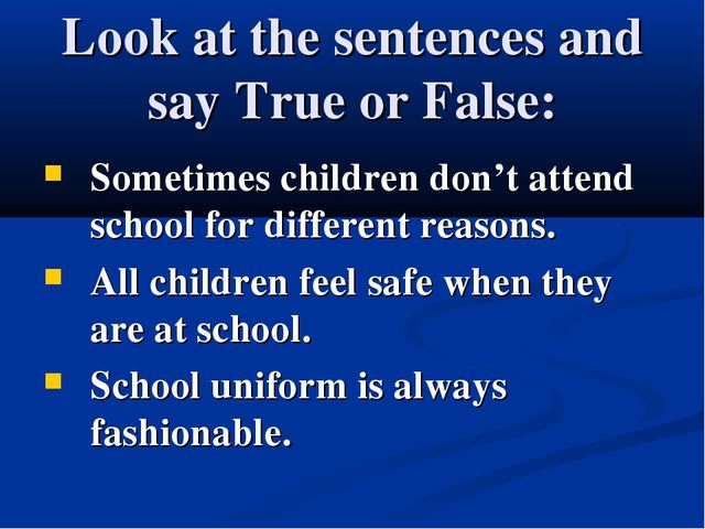 Look at the sentences and say True or False: Sometimes children don't attend...