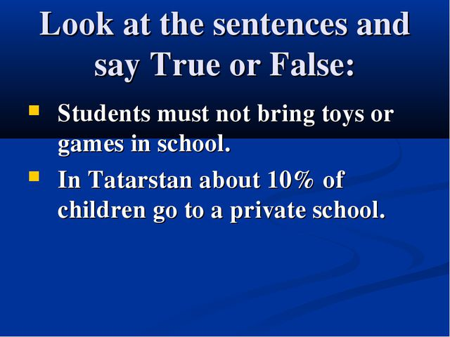 Look at the sentences and say True or False: Students must not bring toys or...