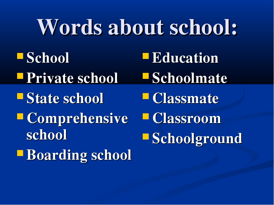 Words about school: School Private school State school Comprehensive school B...