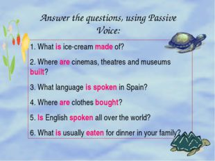 Answer the questions, using Passive Voice: 1. What is ice-cream made of? 2. W