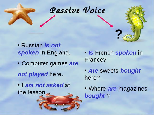 Passive Voice __ ? Russian is not spoken in England. Computer games are not p...