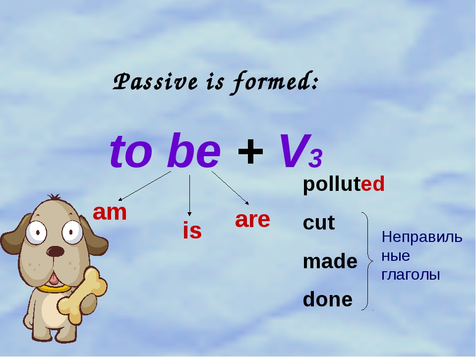 Passive is formed: to be + V3 am is are polluted cut made done Неправильные г...