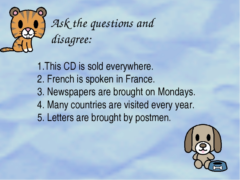 Ask the questions and disagree: 1.This CD is sold everywhere. 2. French is sp...