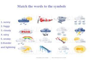 Rain Match the words to the symbols 1. sunny 2. foggy 3. cloudy 4. rainy 5. s