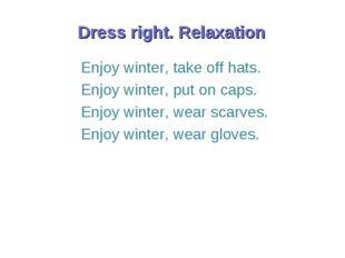 Enjoy winter, take off hats. Enjoy winter, put on caps. Enjoy winter, wear sc
