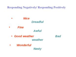 Responding Negatively/ Responding Positively Nice Dreadful Fine Awful Good we