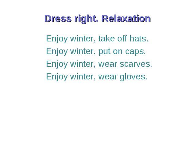 Enjoy winter, take off hats. Enjoy winter, put on caps. Enjoy winter, wear sc...