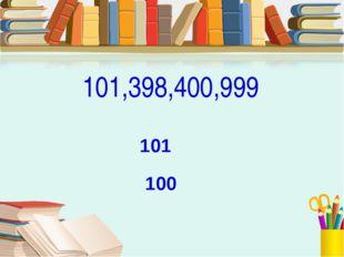 101,398,400,999 101 100