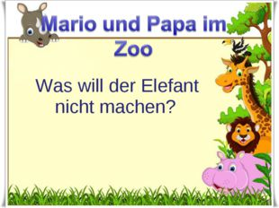 Was will der Elefant nicht machen?