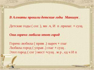 В Алматы прошли детские годы Маншук . Детские годы ( сог. ), мн .ч, И п .при