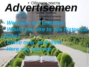 Advertisement - Welcome to Turkistan! - Would you like to sea historical pla