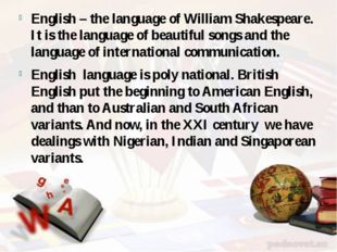 English – the language of William Shakespeare. It is the language of beautifu