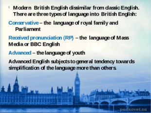 Modern British English dissimilar from classic English. There are three types