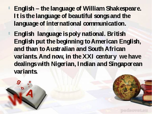 English – the language of William Shakespeare. It is the language of beautifu...