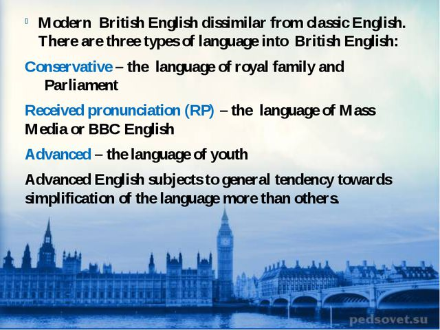Modern British English dissimilar from classic English. There are three types...