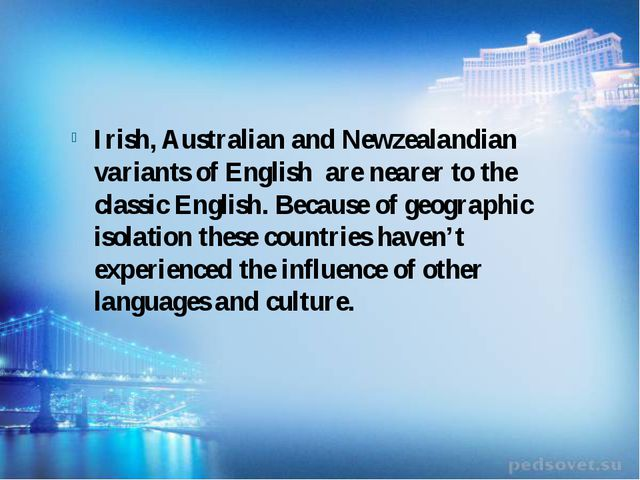 Irish, Australian and Newzealandian variants of English are nearer to the cl...