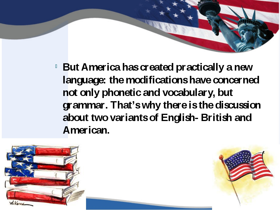But America has created practically a new language: the modifications have c...