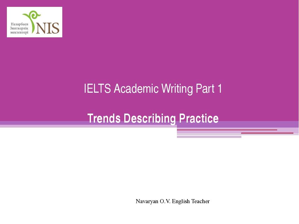 IELTS Academic Writing Part 1 Trends Describing Practice Navaryan O.V. Englis...