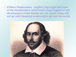 William Shakespeare - english playwright and poet of the Renaissance, which h
