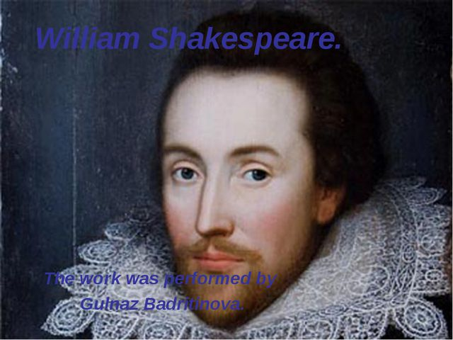 William Shakespeare. The work was performed by Gulnaz Badritinova.