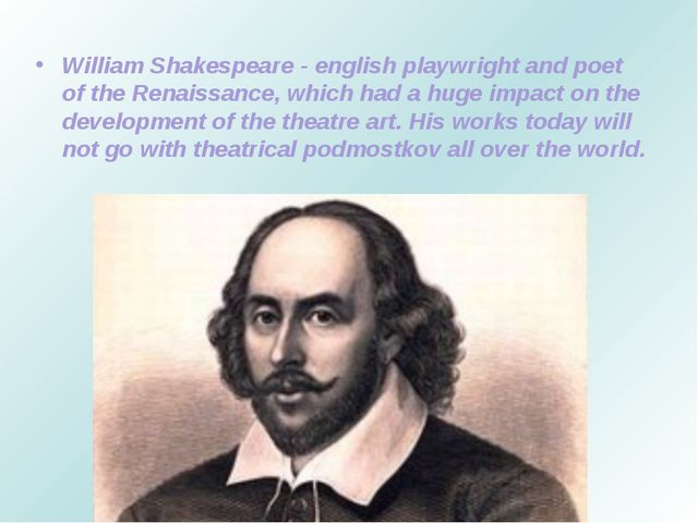 William Shakespeare - english playwright and poet of the Renaissance, which h...