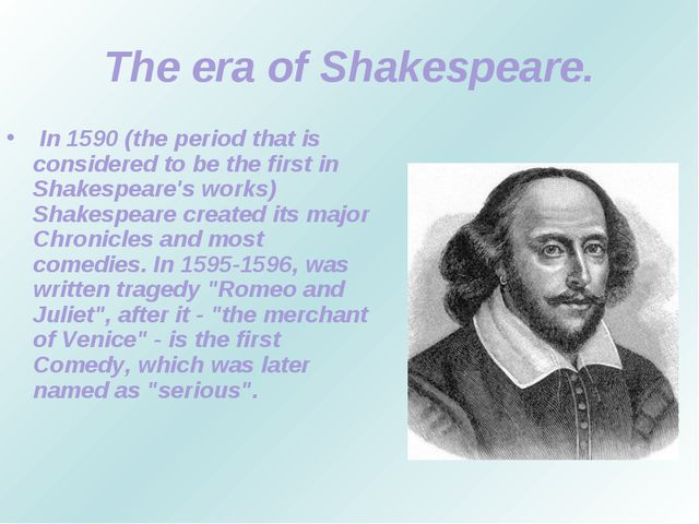 The era of Shakespeare. In 1590 (the period that is considered to be the firs...