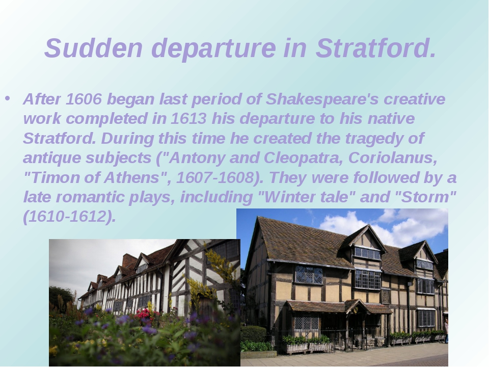Sudden departure in Stratford. After 1606 began last period of Shakespeare's...