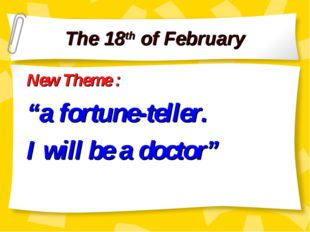 "The 18th of February New Theme : ""a fortune-teller. I will be a doctor"""