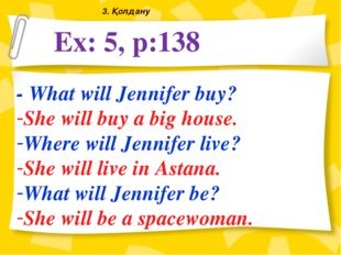 Ex: 5, p:138 - What will Jennifer buy? She will buy a big house. Where will J