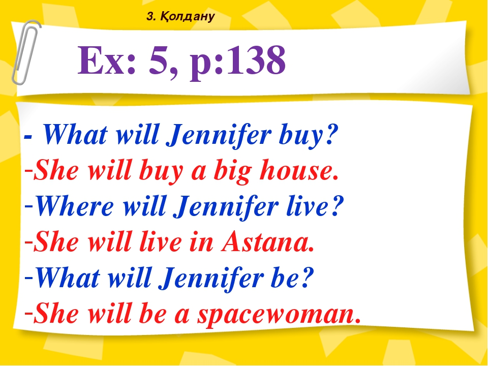 Ex: 5, p:138 - What will Jennifer buy? She will buy a big house. Where will J...