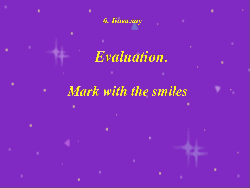 6. Бағалау Mark with the smiles Evaluation.