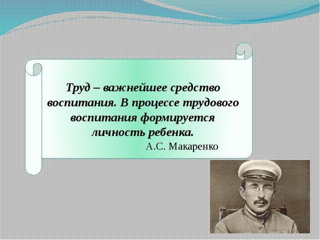Труд – важнейшее средство воспитания. В процессе трудового воспитания формиру...